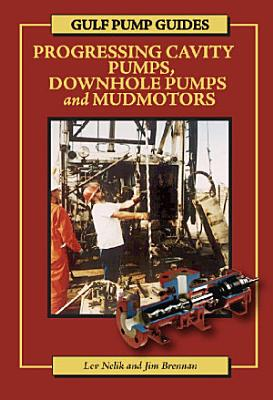 Gulf Pump Guides: Progressing Cavity Pumps, Downhole Pumps and Mudmotors