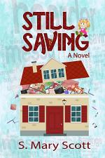 Still Saving: A novel about a family member who hoards