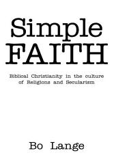 Simple Faith: Biblical Christianity in the Culture of Religions and Secularism