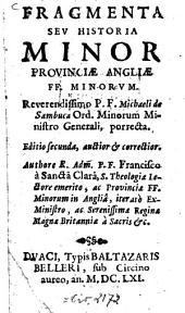 Fragmenta seu Historia minor Provinciae Angliae FF. Minorum
