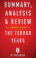 Summary  Analysis   Review of Lawrence Wright s the Terror Years by Instaread