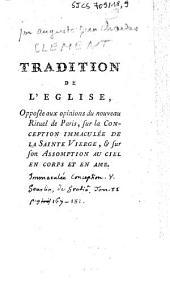 Tradition de l'Eglise, opposée aux opinions du nouveau rituel de Paris, sur la Conception immaculée de la Sainte Vierge, & sur son assomption au ciel en corps et en ame