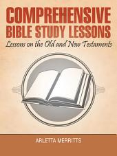 Comprehensive Bible Study Lessons: Lessons on the Old and New Testaments