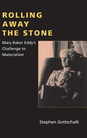 Rolling Away the Stone: Mary Baker Eddy's Challenge to Materialism