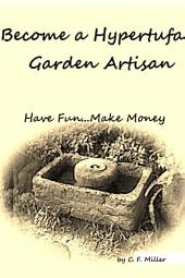 Become a Hypertufa Garden Artisan: Have Fun...Make Money