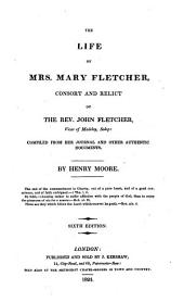 The Life of Mrs. Mary Fletcher ... Compiled ... by Henry Moore. Sixth Edition
