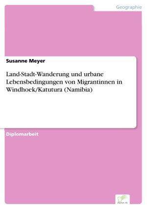 Land Stadt Wanderung und urbane Lebensbedingungen von Migrantinnen in Windhoek Katutura  Namibia  PDF