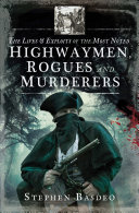 The Lives & Exploits of the Most Noted Highwaymen, Rogues and Murderers
