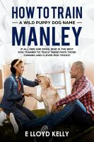 How to train a wild puppy dog named  Manley PDF