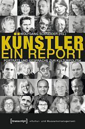 Künstler. Ein Report: Porträts und Gespräche zur Kulturpolitik