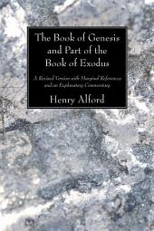 The Book of Genesis and Part of the Book of Exodus: A Revised Version with Marginal References and an Explanatory Commentary