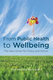 From Public Health to Wellbeing: The New Driver for Policy and Action