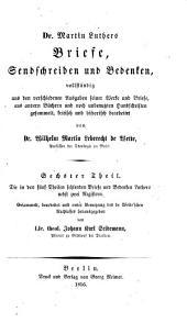 Dr. Martin Luthers Briefe, Sendschreiben und Bedenken: volständig aus den verschiedenen Ausgaben seiner Werke und Briefe, aus andern Büchern und noch unbenutzten Handschriten gesammelt, Band 6