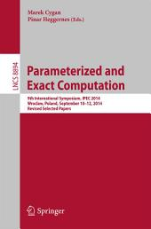 Parameterized and Exact Computation: 9th International Symposium, IPEC 2014, Wroclaw, Poland, September 10-12, 2014. Revised Selected Papers