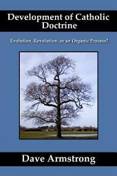 Development of Catholic Doctrine: Evolution, Revolution, or an Organic Process
