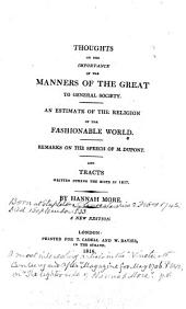 Thoughts on the Importance of the Manners of the Great, to General Society: An Estimate of the Religion of the Fashionable World. Remarks on the Speech of M. Dupont. And Tracts Written During the Riots of 1817