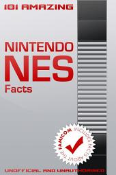 101 Amazing Nintendo NES Facts: Includes facts about the Famicom