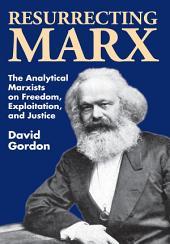 Resurrecting Marx: Analytical Marxists on Exploitation, Freedom and Justice
