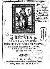 Regula Beati Augustini: et Constitutt. Fratrum ord. Praed