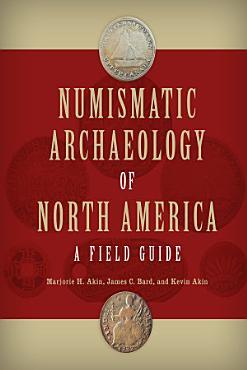 Numismatic Archaeology of North America PDF