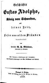 Geschichte Gustav Adolphs, König von Schweden, und seiner Zeit: Band 1
