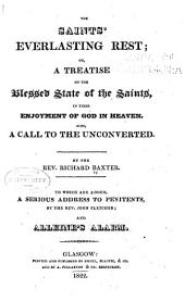 The Saint's Everlasting Rest: Or, A Treatise of the Blessed State of the Saints in Their Enjoyment of God in Heaven