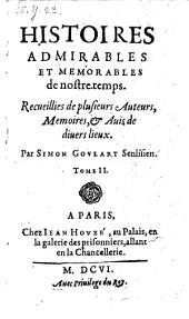 Histoire admirable de nostre temps ... nouvellement mises en lumiere. Corr. et augm. de moitie en ceste derniere ed: Volume2