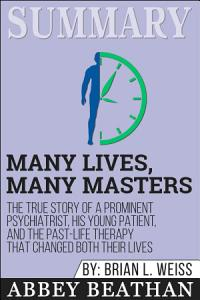 Summary of Many Lives, Many Masters: The True Story of a ... Book