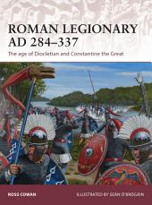 Roman Legionary AD 284-337: The age of Diocletian and Constantine the Great