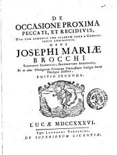De occasione proxima peccati, et recidivis, una cum remediis pro illorum cura a confessario adhibendis. Opus Josephi Mariae Brocchi ..
