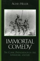 The Immortal Comedy: The Comic Phenomenon in Art, Literature, and Life