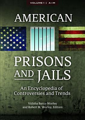 American Prisons and Jails  An Encyclopedia of Controversies and Trends  2 volumes