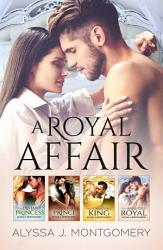 A Royal Affair   4 Book Box Set The Defiant Princess The Irredeemable Prince The Formidable King The Irresistible Royal PDF