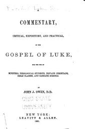 A Commentary, Critical, Expository, and Practical, on the Gospel of Luke: For the Use of Ministers, Theological Students, Private Christians, Bible Classes, and Sabbath Schools