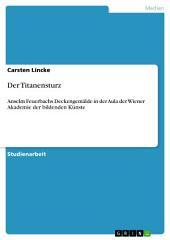 Der Titanensturz: Anselm Feuerbachs Deckengemälde in der Aula der Wiener Akademie der bildenden Künste