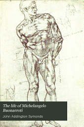 The Life of Michelangelo Buonarroti: Based on Studies in the Archives of the Buonarroti Family at Florence, Volume 1