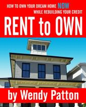 Rent-to-Own: How to Find Rent-to-Own Homes NOW While Rebuilding Your Credit