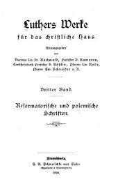 Luthers werke für das christliche haus: Reformatorische und polemische schriften