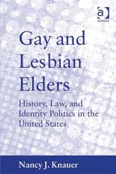 Gay and Lesbian Elders: History, Law, and Identity Politics in the United States