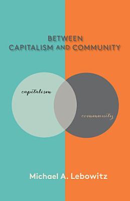 Between Capitalism and Community PDF