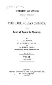 Reports of Cases Heard and Determined by the Lord Chancellor, and the Court of Appeal in Chancery: Volume 2