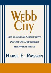 Webb City: Life in a Small Ozark Town During the Depression and World War Ii