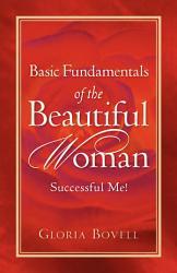 Basic Fundamentals Of The Beautiful Woman Successful Me  Book PDF