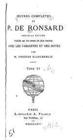 Œuvres complètes de P. de Ronsard: Volume6