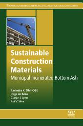 Sustainable Construction Materials: Municipal Incinerated Bottom Ash