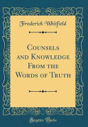 Counsels and Knowledge From the Words of Truth  Classic Reprint  PDF