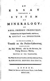 An Essay Towards a System of Mineralogy ... Translated, from the Original Swedish, with Notes, by G. Von Engestrom. To which is Added, a Treatise on the Pocket-laboratory, Containing an Easy Method ... for Trying Mineral Bodies, Written by the Translator. The Whole Revised and Corrected, with Some Additional Notes, by E. Mendes Da Costa