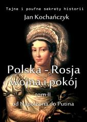 Polska-Rosja: wojna i pokój: Tom 2. Od Napoleona do Putina