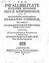 Pro infallibilitate Ecclesiae Romanae notae responsoriae: seu succincta defensio, adversus opusculum Hermanni Conringii, cuius titulus est: Fundamentorum fidei Pontificiae concussio
