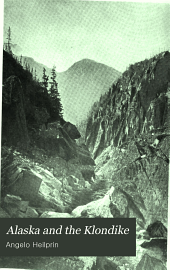 Alaska and the Klondike: a journey to the New Eldorado, with hints to the traveller ...